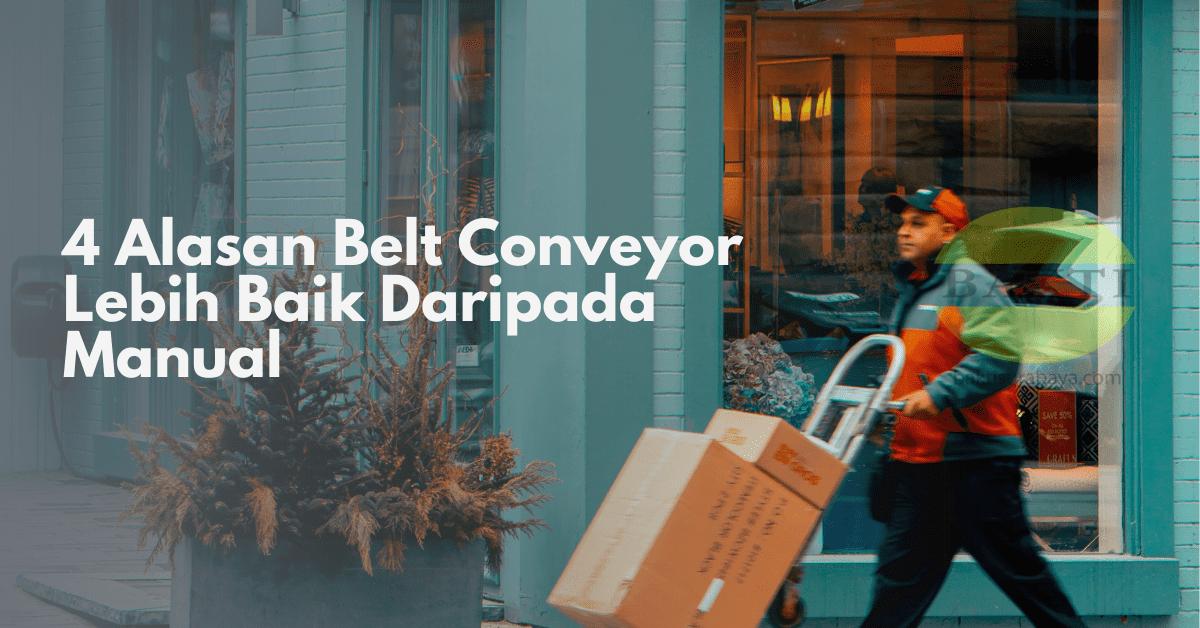 4 Alasan Belt Conveyor Lebih Baik Daripada Manual