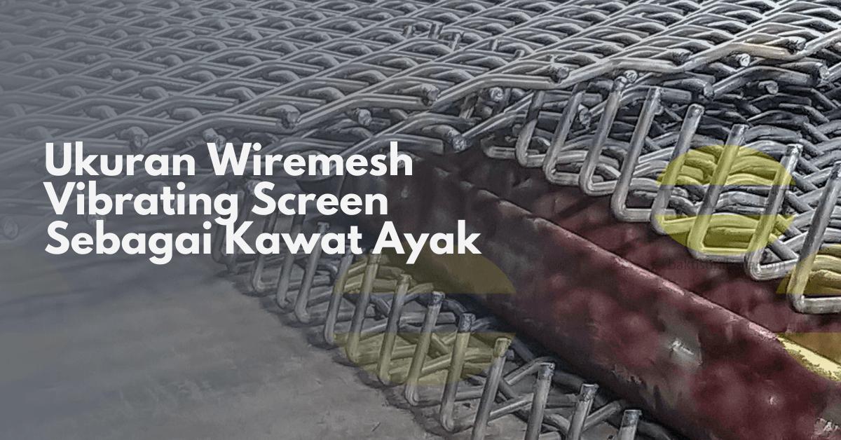 Wiremesh Vibrating Screen Sebagai Kawat Ayak