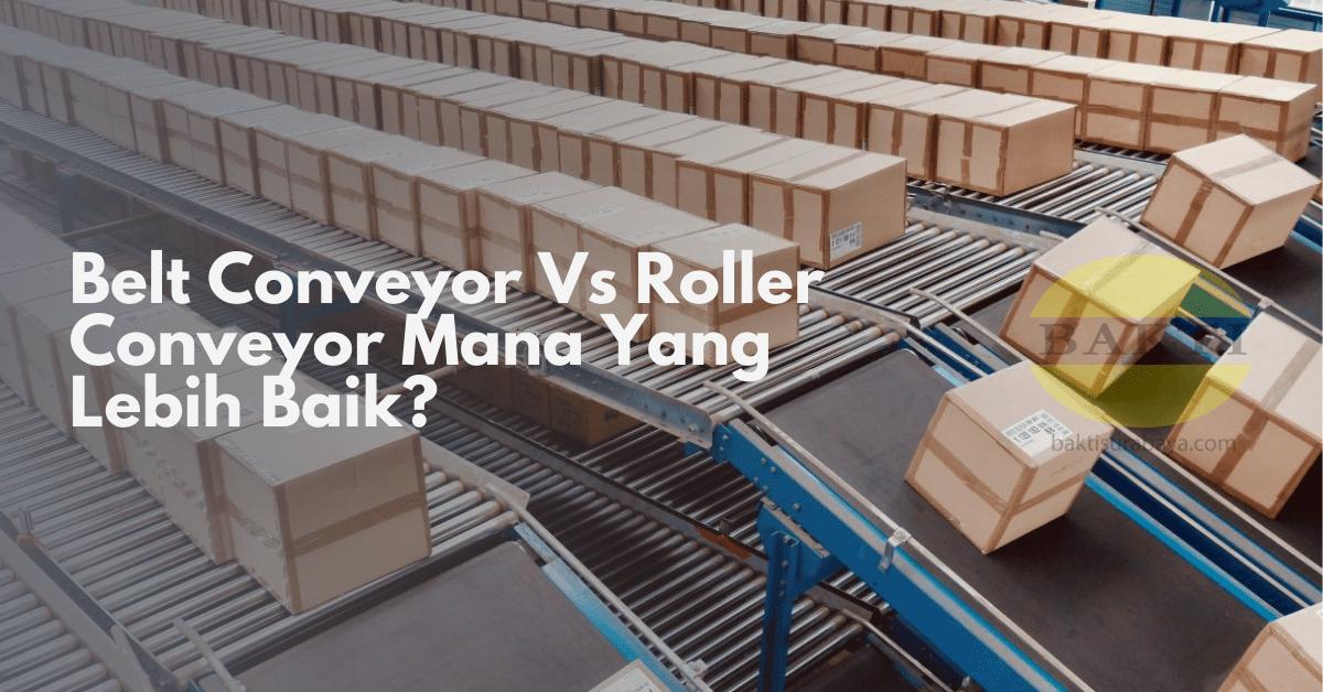 Belt Conveyor Vs Roller Conveyor Mana Yang Lebih Baik