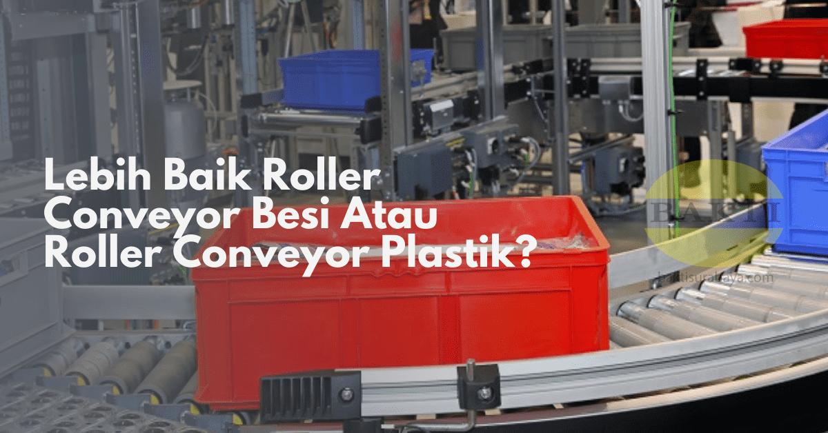 Conveyor Besi Atau Roller Conveyor Plastik