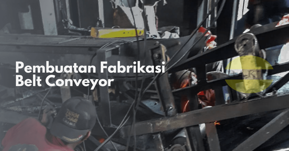 Pembuatan Fabrikasi Belt Conveyor