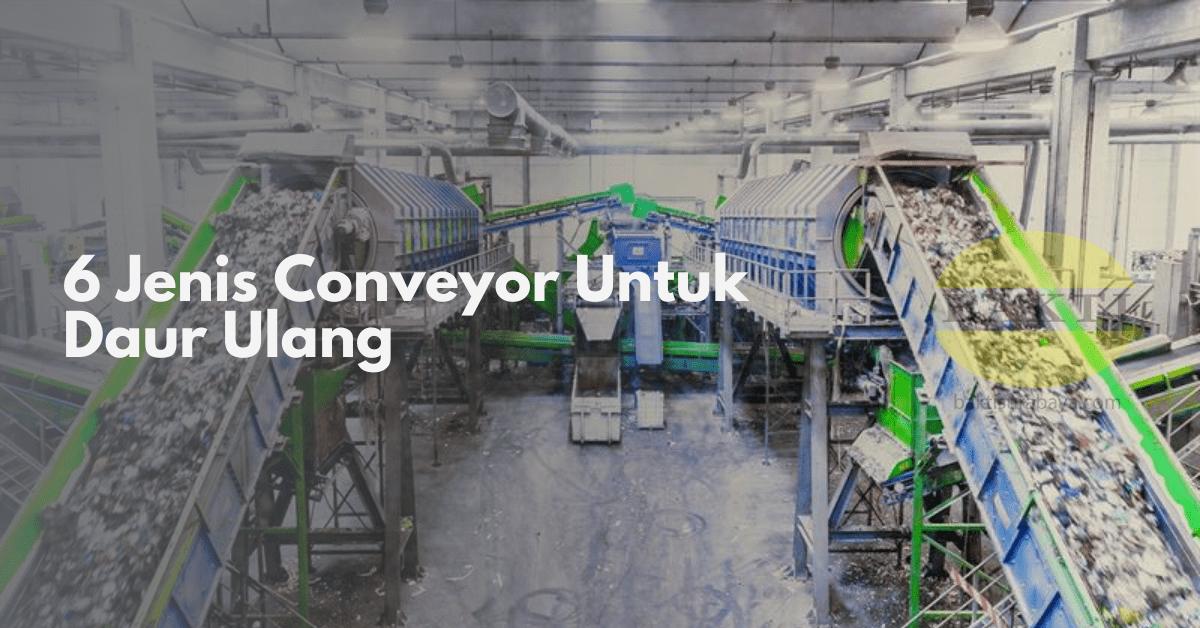 6 Jenis Conveyor Untuk Daur Ulang