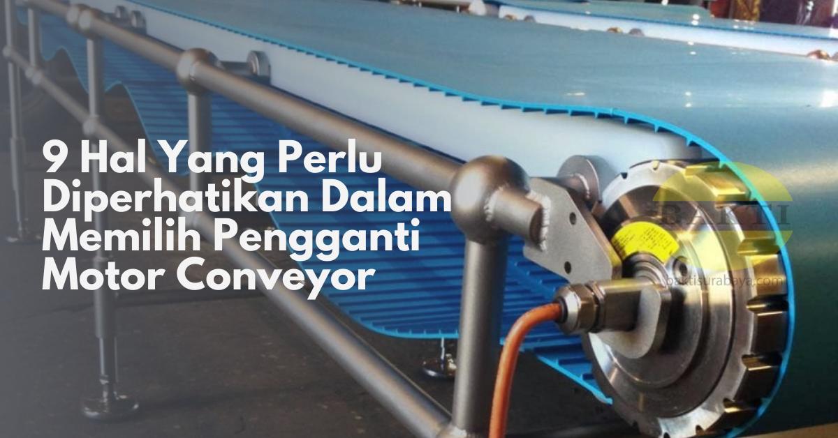 9 Hal Yang Perlu Diperhatikan Dalam Memilih Pengganti Motor Conveyor