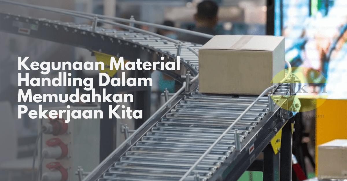 Kegunaan Material Handling Dalam Memudahkan Pekerjaan Kita