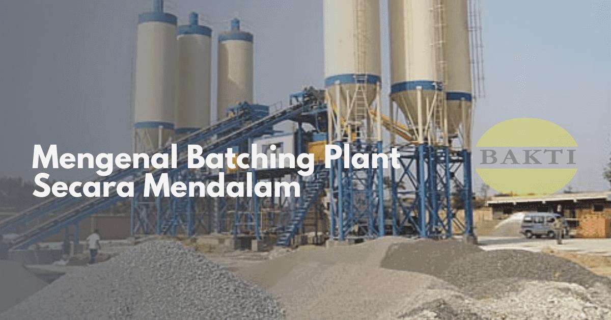 Mengenal Batching Plant Secara Mendalam
