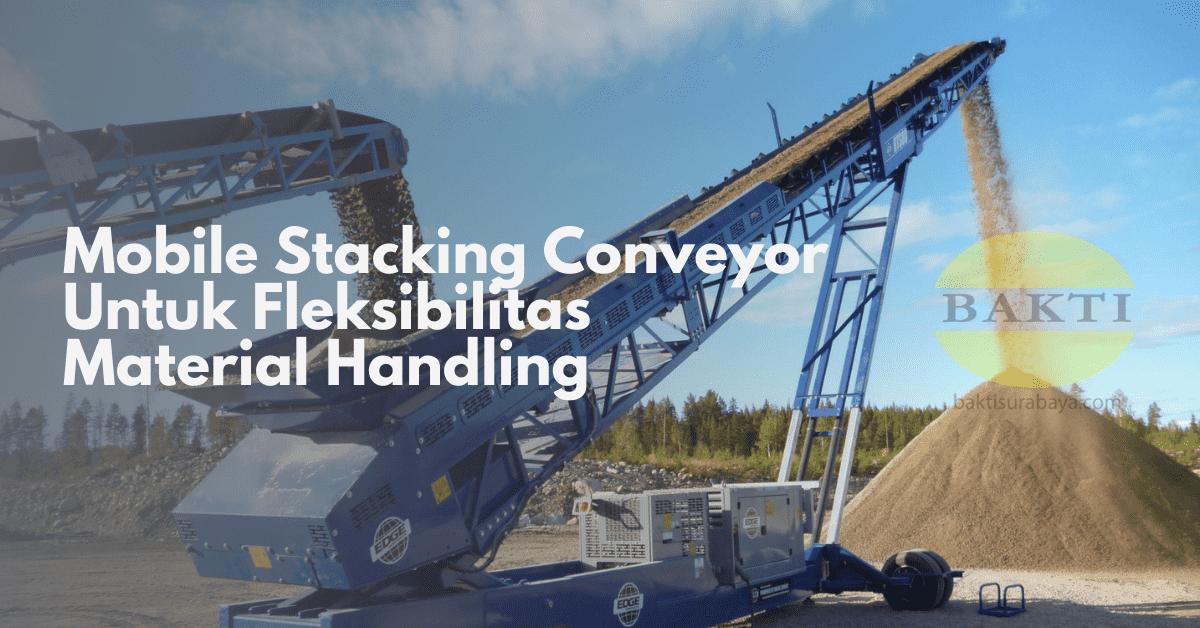 Mobile Stacking Conveyor Untuk Fleksibilitas Material Handling