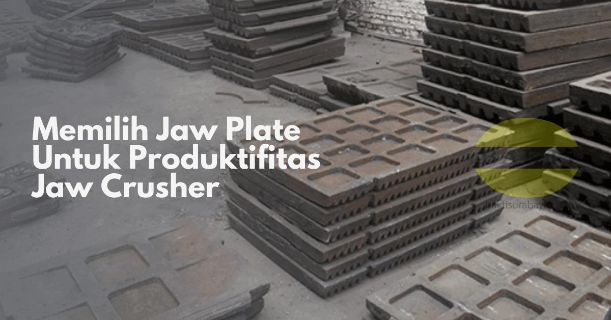 Memilih Jaw Plate Untuk Produktifitas Jaw Crusher