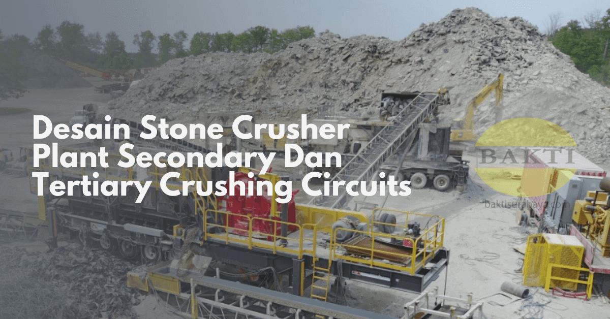 Desain Stone Crusher Plant Secondary Dan Tertiary Crushing Circuits