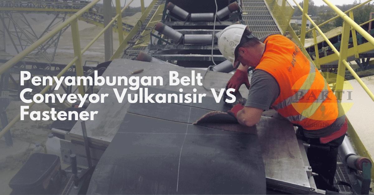 Penyambungan Belt Conveyor Vulkanisir VS Fastener Cover