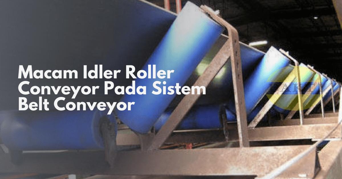 Macam Idler Roller Conveyor Pada Sistem Belt Conveyor Cover