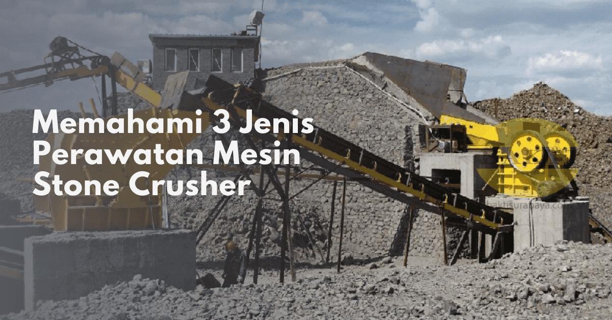 Memahami 3 Jenis Perawatan Mesin Stone Crusher Cover